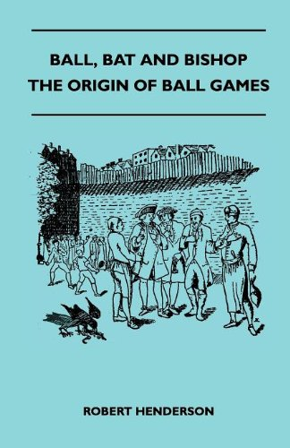 Ball, Bat And Bishop - The Origin Of Ball Games
