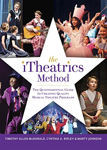 The iTheatrics Method: The Quintessential Guide to Creating Quality Musical Theater Programs