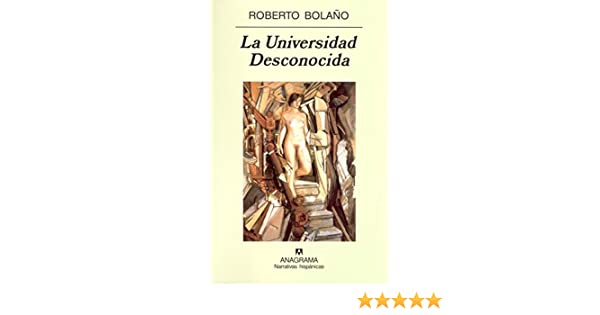 Amazon.com: La Universidad Desconocida (Spanish Edition) (9788433971449): Roberto Bolano: Books