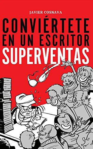 Conviértete en un escritor superventas de Javier Cosnava