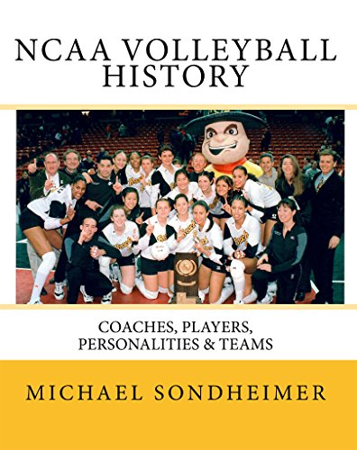 NCAA Volleyball History: Coaches, Players, Personalities & (Karch Kiraly Volleyball)