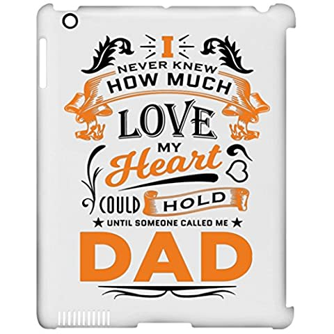 Father Tablet Case, I Never Knew How Much Love My Heart Could Hold Until Someone Called me Dad - iPad Clip Case, Protective Case, Unique Gift Idea for Birthday, Dad, (How Do You Use Th)
