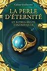 La perle d'éternité - Et autres récits fantastiques par Guillaume