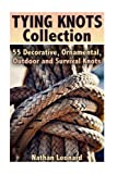 Tying Knots Collection: 55 Decorative, Ornamental, Outdoor and Survival Knots: (Fusion Knots, Knots Projects)