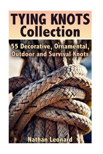 Tying Knots Collection: 55 Decorative, Ornamental, Outdoor and Survival Knots: (Fusion Knots, Knots Projects) by CreateSpace Independent Publishing Platform