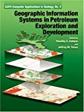 Geographic Information Systems in Petroleum Exploration and Development, Timothy C. Coburn, 0891817034