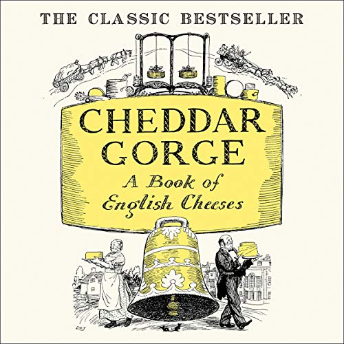 Cheddar Gorge: A Book of English Cheeses by John Squire