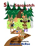 img - for S is for Sasquatch the Cryptozoological A B C's book / textbook / text book
