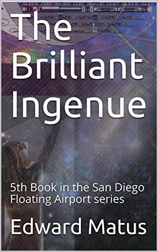 The Brilliant Ingenue: 5th Book in the San Diego Floating Airport series