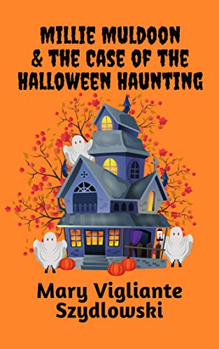 Book: Millie Muldoon & the Case of the Halloween Haunting (Millie Muldoon Mysteries Book 3) by Mary Vigliante Szydlowski