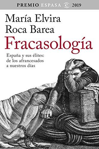Fracasología: España y sus élites: de los afrancesados a nuestros días. Premio Espasa 2019 (F. COLECCION) por María Elvira Roca Barea