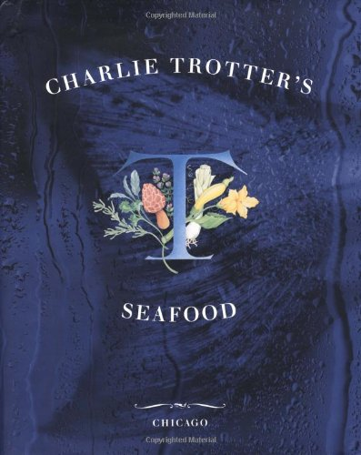 Charlie Trotter's Seafood by Ten Speed Press