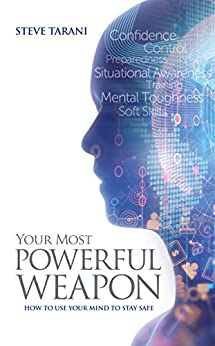 Your Most Powerful Weapon: Using Your Mind to Stay Safe by [Tarani, Steve]