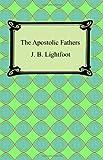 The Apostolic Fathers, J. B. Lightfoot, 1420929488