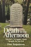 img - for Death in the Afternoon: America's Newspaper Giants Struggle for Survival book / textbook / text book
