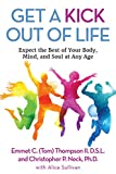 img - for Get a Kick out of Life: Expect the Best of Your Body, Mind, and Soul at Any Age book / textbook / text book