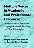 Multiple Voices in Academic and Professional Discourse: Current Issues in Specialised Language Research, Teaching and New Technologies, Sergio Maruenda-Bataller and Begoña Clavel-Arroitia, 1443829714