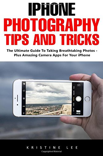 iphone photography tips iphone photography tips and tricks the ultimate guide to 1031