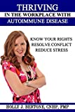 Thriving in the Workplace with Autoimmune Disease: Know Your Rights, Resolve Conflict, and Reduce Stress