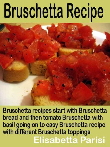 (Bruschetta Recipe: Bruschetta recipes start with Bruschetta bread and then tomato Bruschetta with basil going on to easy Bruschetta recipe with different Bruschetta toppings)