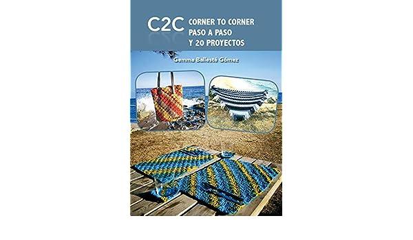 C2C CORNER TO CORNER CROCHET PASO A PASO Y 20 PROYECTOS: Amazon.es: Gemma Ballesté Gómez: Libros