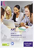 Spreadsheets - Combined Text and Workbook: Level 3 (Aat Study Text Workbooks): Written by Kaplan Publishing, 2012 Edition, Publisher: Kaplan Publishing [Paperback]