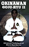 Okinawan Goju-Ryu II: Advanced Techniques of Shorei-Kan Karate (Literary Links to the Orient) (v. 2)