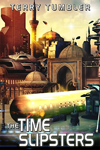 The Time Slipsters (The Dreadnought Collective Book 3) by [Tumbler, Terry]