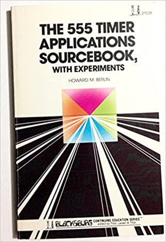 555 Timer Applications Sourcebook With Experiments Blacksburg Continuing Education Series 21538 Howard M Berlin 9780672215384 Amazon Books