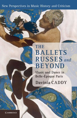The Ballets Russes and Beyond: Music and Dance in Belle-Epoque Paris (New Perspectives in Music History and Criticism) [Hardcover] [2012] (Author) Dr Davinia Caddy