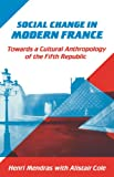 Social Change in Modern France, Henri Mendras and Alistair Cole, 0521391083