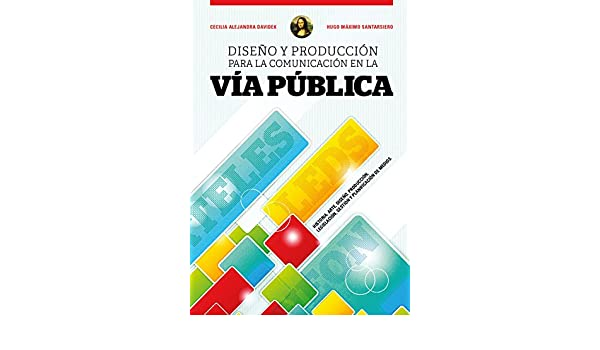 Amazon.com: Comunicación en Vía Pública: Historia, Arte, Diseño, Producción, Legislación, Gestión y Planificación de Medios (Spanish Edition) eBook: Cecilia ...
