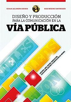 Comunicación en Vía Pública: Historia, Arte, Diseño, Producción, Legislación, Gestión