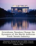 Greenhouse Tomatoes Change the Dynamics of the North American Fresh Tomato Industry, Roberta Cook, 1249209161