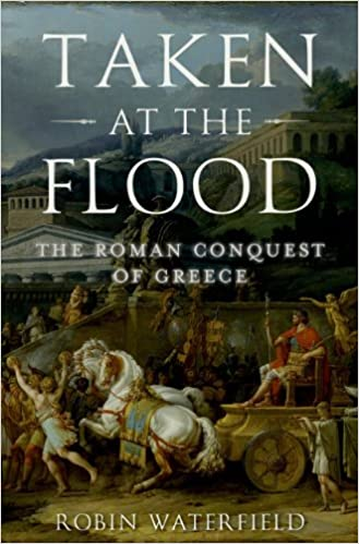 Taken at the Flood: The Roman Conquest of Greece (Ancient Warfare and Civilization) 1st Edition, Kindle Edition