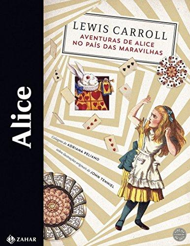 Alice. Aventuras de Alice no País das Maravilhas e Através do Espelho e o que Alice Encontrou por Lá