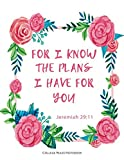 Jeremiah 29:11 For I Know The Plans I Have For You: College Ruled Notebook (Journals for women to write in)