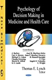 Psychology of Decision Making in Medicine and Health Care, Thomas E. Lynch, 1600219349