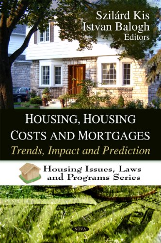 Housing, Housing Costs and Mortgages: Trends, Impact and Prediction (Housing Issues, Laws and Programs)