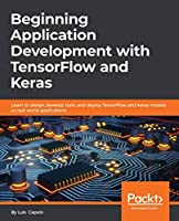Beginning Application Development with TensorFlow and Keras Front Cover