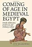 "Eve Krakowski, ""Coming of Age in Medieval Egypt: Women's Adolescence, Jewish Law, and Ordinary Culture"" (Princeton UP, 2017)"