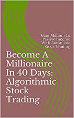 Ever dreamed of making money while doing nothing? Want to be out on the green, or the boat, or even on the jet, and still be making millions? Passive income is a wonderful thing. Algorithmic stock trading allows you to create a system that pr...