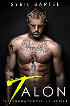 Talon (The Uncompromising Series Book 1) by [Bartel, Sybil]