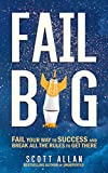 Fail Big: Fail Your Way to Success and Break All the Rules to Get There (Break Your Fear Series Book 4)