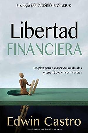 Libertad financiera: Un plan para escapar de las deudas y tener éxito en sus finanzas (Spanish Edition)
