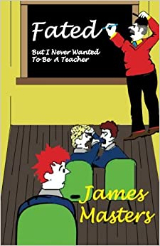 Book FATED . . .But I Never Wanted To Be A Teacher (James Masters - WHO?)