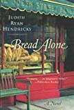 Front cover for the book Bread Alone by Judith R. Hendricks
