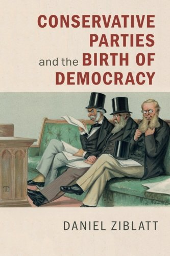 Conservative Parties and the Birth of Democracy (Cambridge Studies in Comparative - European Party System