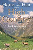Horns and Hair of the High Country, Lloyd Antypowich, 1493119583