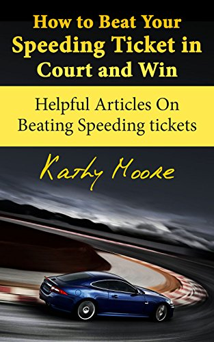 How to Beat Your Speeding Ticket in Court and Win: (Helpful Articles On Beating Speeding tickets) (How to beat a Speeding Ticket Book 1)